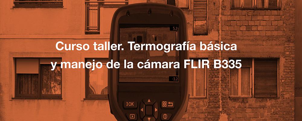 Curso taller. Termografía básica y manejo de la cámara FLIR B335